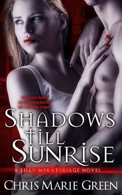 Shadows Till Sunrise: A Lilly Meratoliage Urban Fantasy Romance Chris Marie Green