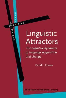 Linguistic Attractors: The Cognitive Dynamics of Language Acquisition and Change David L. Cooper