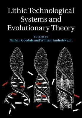 Lithic Technological Systems and Evolutionary Theory  by  Nathan Goodale