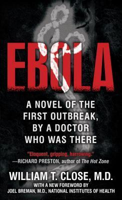 Ebola: A novel of the first outbreak,  by  a doctor who was there by William T. Close