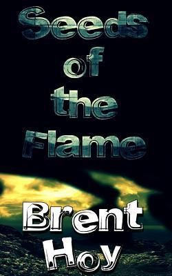 Seeds of the Flame Brent M. Hoy