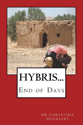 Hybris...End of Days: Provocative Work Concerning Cyberterrorism. Involves Use of Drones to Calculate Target GPS Coordinates for Missile Delivery, and Use of Computer Viruses to Sabotage Computer, Security, Radar and Other Systems. Global Implications.  by  Christina Mehriary
