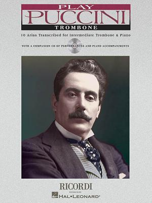 Play Puccini: 10 Arias Transcribed for Trombone & Piano ( Play Puccini Series)  by  Giacomo Puccini