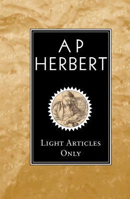 Light Articles Only  by  A.P. Herbert