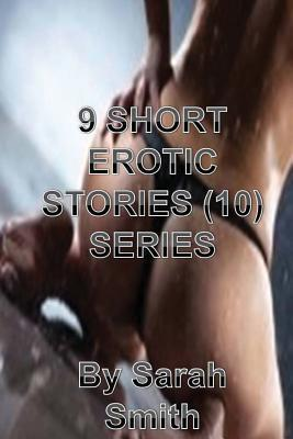 9 Short Erotic Stories (10) Series  by  Sarah Smith