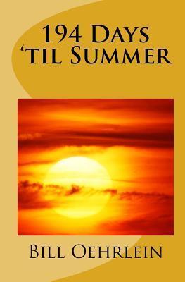 194 Days Til Summer  by  Bill Oehrlein