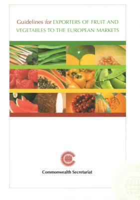 Guidelines For Exporters Of Fruit And Vegetables To The European Markets Commonwealth Secretariat