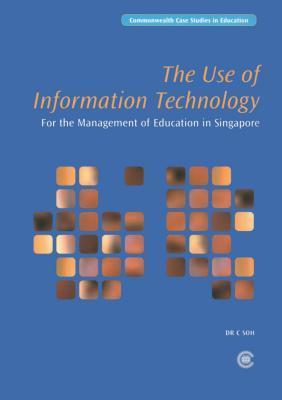 The Use of Information Technology for the Management of Education in Singapore  by  C. Soh