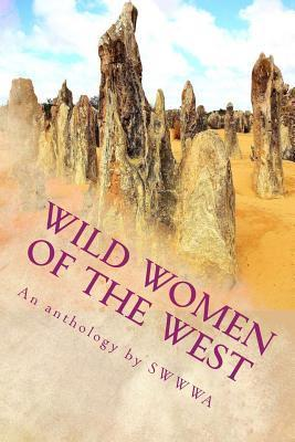 Wild Women of the West: An Anthology Society of Women Writers of Western Australia by Society Members