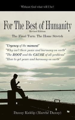 For the Best of Humanity  by  Danny Kuldip