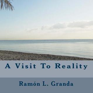 A Visit to Reality MR Ramon L Granda