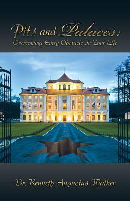 Pits and Palaces: Overcoming Every Obstacle in Your Life Dr Kenneth Augustus Walker