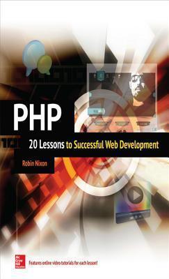 PHP: 20 Lessons to Successful Web Development: 20 Lessons to Successful Web Development [Enhanced eBook]  by  Robin Nixon
