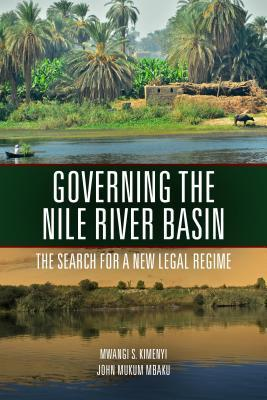 Governing the Nile River Basin: The Search for a New Legal Regime Mwangi Kimenyi