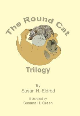 The Round Cat Trilogy Susan H Eldred