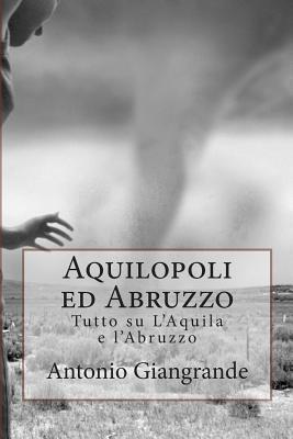 Aquilopoli Ed Abruzzo: Tutto Su LAquila E LAbruzzo Antonio Giangrande