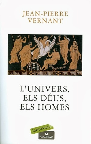 Lunivers, els déus, els homes  by  Jean-Pierre Vernant
