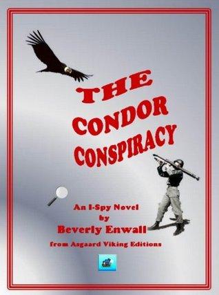THE CONDOR CONSPIRACY (An I Spy Novel Book 3) Beverly Enwall