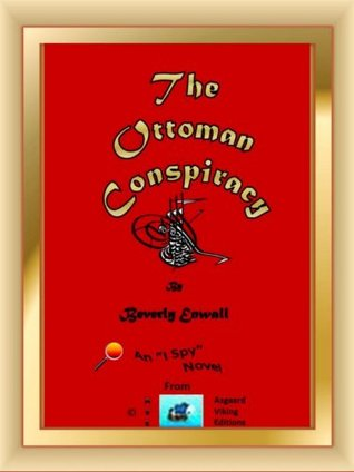 THE OTTOMAN CONSPIRACY (An I Spy Novel Book 4)  by  Beverly Enwall