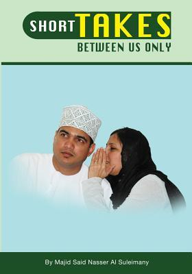 Short Takes: Between Us Only  by  Majid Al Suleimany