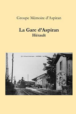 La Gare DAspiran - Herault  by  Groupe Memoire DAspiran