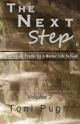 The Next Step Volume II: Touchstone Truths to a Richer Life in God MR Toni R Pugh