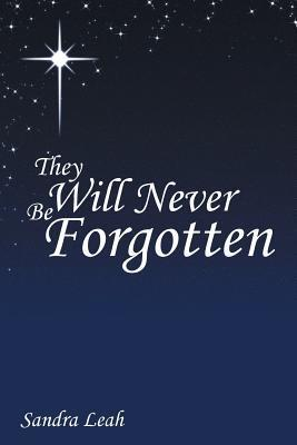 They Will Never Be Forgotten Sandra Leah