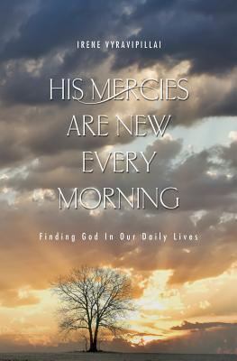 His Mercies Are New Every Morning: Finding God in Our Daily Lives  by  Irene Vyravipillai