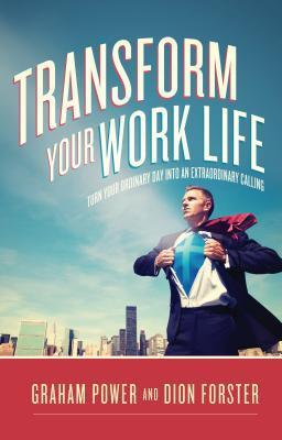 Transform Your Work Life: Turn Your Ordinary Day Into an Extraordinary Calling  by  Graham Power