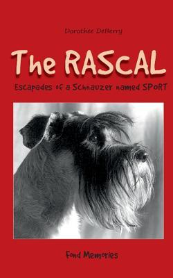 The Rascal: Escapades of a Schnauzer named SPORT  by  Dorothee DeBerry