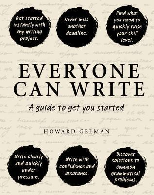 Everyone Can Write: A guide to get you started Howard Gelman