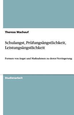 Schulangst, Prufungsangstlichkeit, Leistungsangstlichkeit  by  Theresa Wachauf