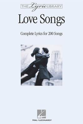 The Lyric Library: Love Songs: Complete Lyrics for 200 Songs  by  Hal Leonard Publishing Company