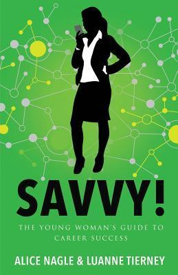 Savvy!: The Young Womans Guide to Career Success  by  Alice Nagle