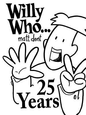 Willy Who... 25 Years  by  Matt Dent
