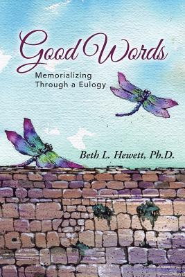 Good Words: Memorializing Through a Eulogy Beth L. Hewett