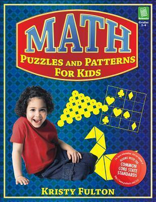 Math Puzzles and Patterns for Kids, Grades 2-4 Kristy Fulton