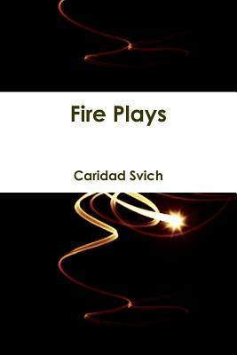 Fire Plays  by  Caridad Svich