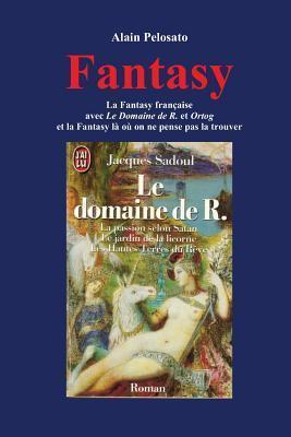 Fantasy: La Fantasy Francaise Avec Le Domaine de R. Et Ortog Et La Fantasy La Ou on Ne Pense Pas La Trouver Alain Pelosato