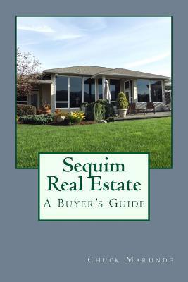 Sequim Real Estate: A Buyers Guide  by  Chuck Marunde