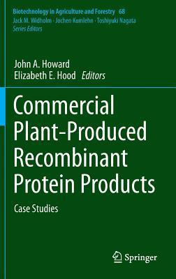 Commercial Plant-Produced Recombinant Protein Products: Case Studies  by  John A.    Howard