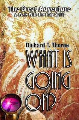 What Is Going On? Richard T Thorne