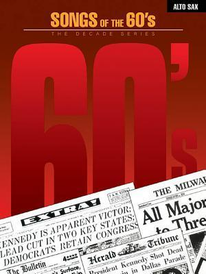 Songs of the 60s: Alto Sax Hal Leonard Publishing Company