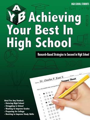 Achieving Your Best in High School  by  Charles P. Kost II