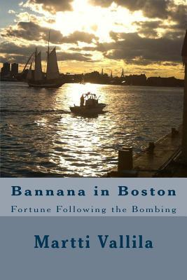 Bannana in Boston: Fortune Following the Bombing  by  MR Martti Vallila