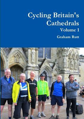 Cycling Britains Cathedrals Volume 1  by  Graham Rutt
