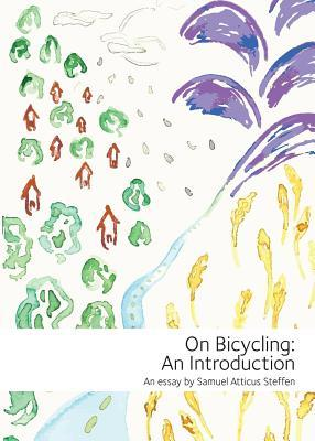 On Bicycling: An Introduction Samuel Atticus Steffen