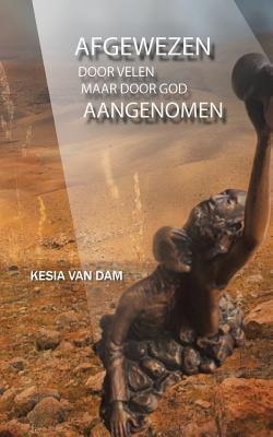 Afgewezen Door Velen: Aangenomen Door de Vader Kesia Van Dam