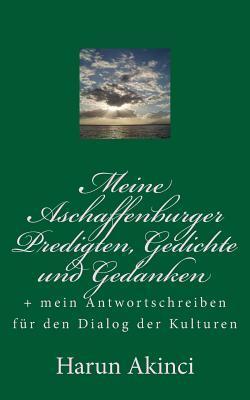Meine Aschaffenburger Predigten, Gedichte, Gedanken Und Antwortschreiben an Den Evangelischen Landesbischof in Bayern Harun Akinci