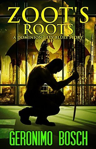 Zoots Roots: A Dominion City Blues Story  by  Geronimo Bosch